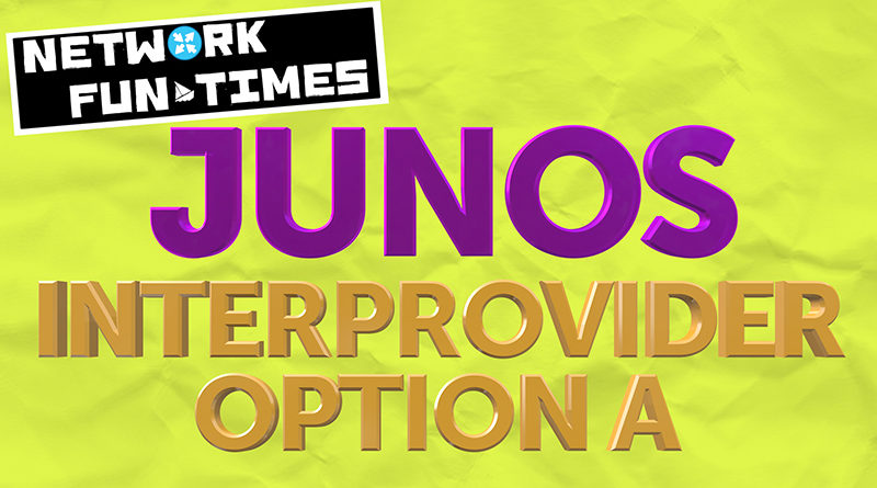 INTERPROVIDER OPTION A, ON JUNIPER JUNOS ROUTERS (INCLUDES